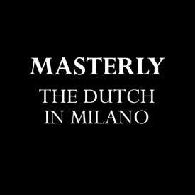 Masterly, The Dutch in Milano, Palazzo Francesco Turati, 12 - 17 April 2016